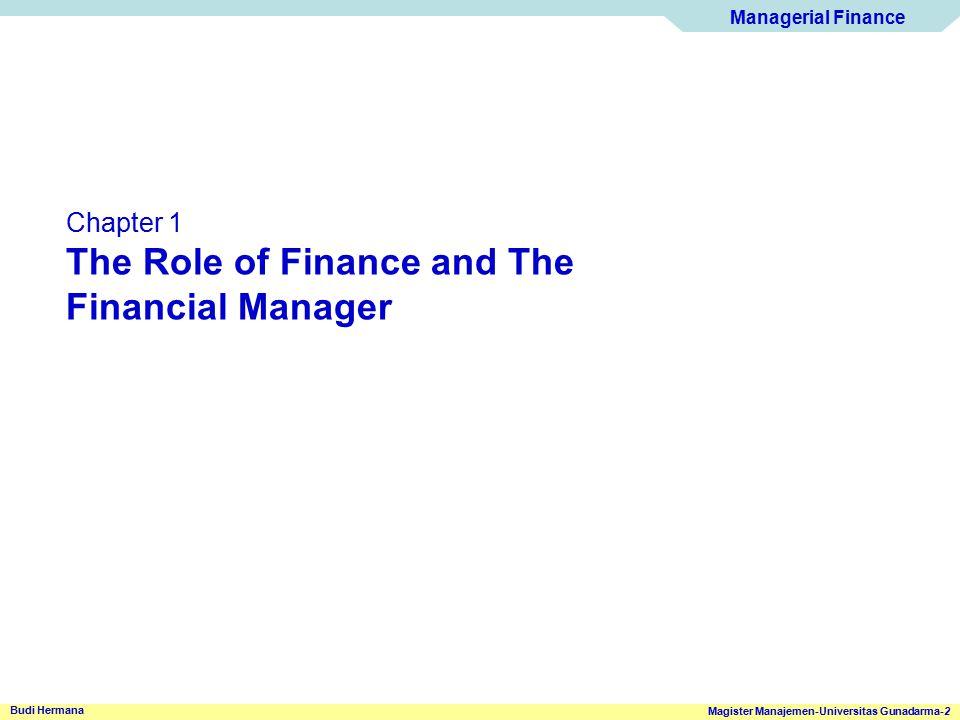 Managerial Finance Magister Manajemen-Universitas Gunadarma-3 Budi Hermana The Role of Finance and The Financial Manager Finance.