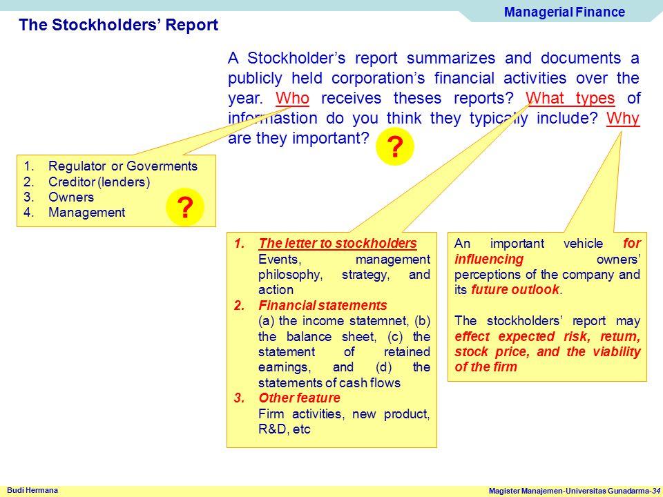 Managerial Finance Magister Manajemen-Universitas Gunadarma-34 Budi Hermana The Stockholders' Report A Stockholder's report summarizes and documents a