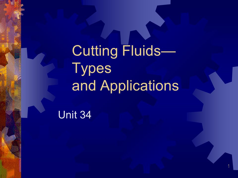 1 Cutting Fluids— Types and Applications Unit 34