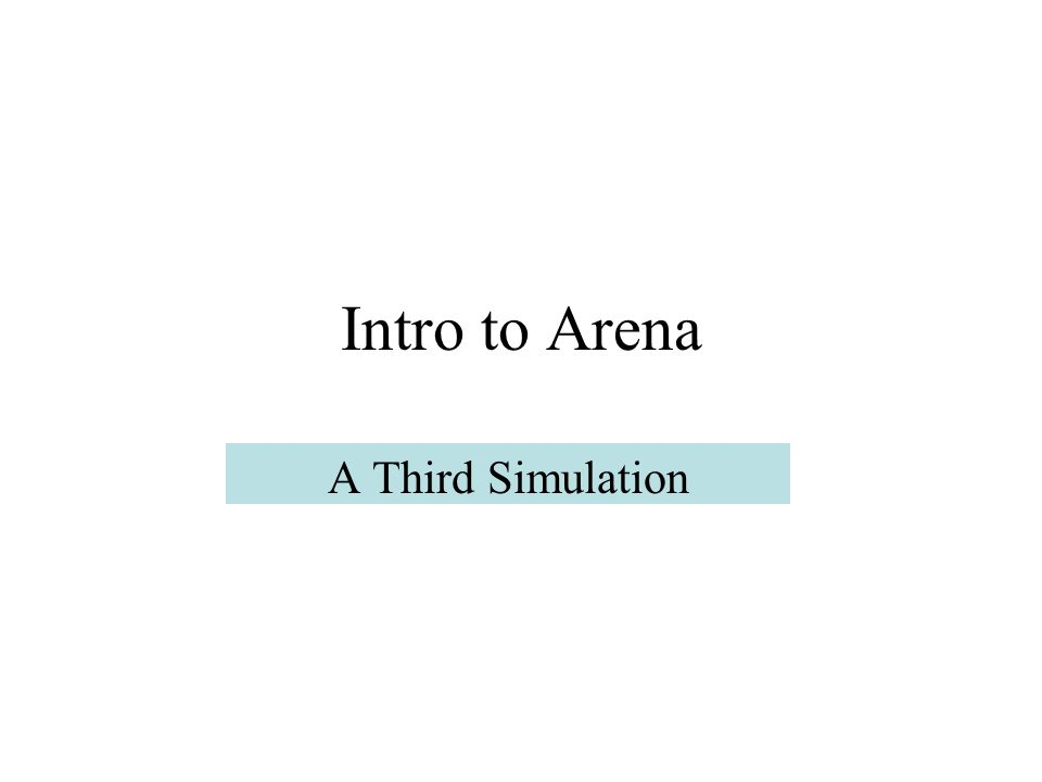 Intro to Arena A Third Simulation