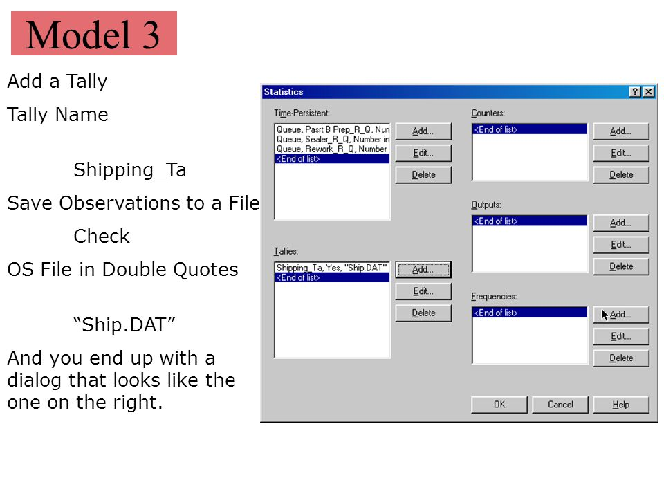 "Model 3 Add a Tally Tally Name Shipping_Ta Save Observations to a File Check OS File in Double Quotes ""Ship.DAT"" And you end up with a dialog that loo"