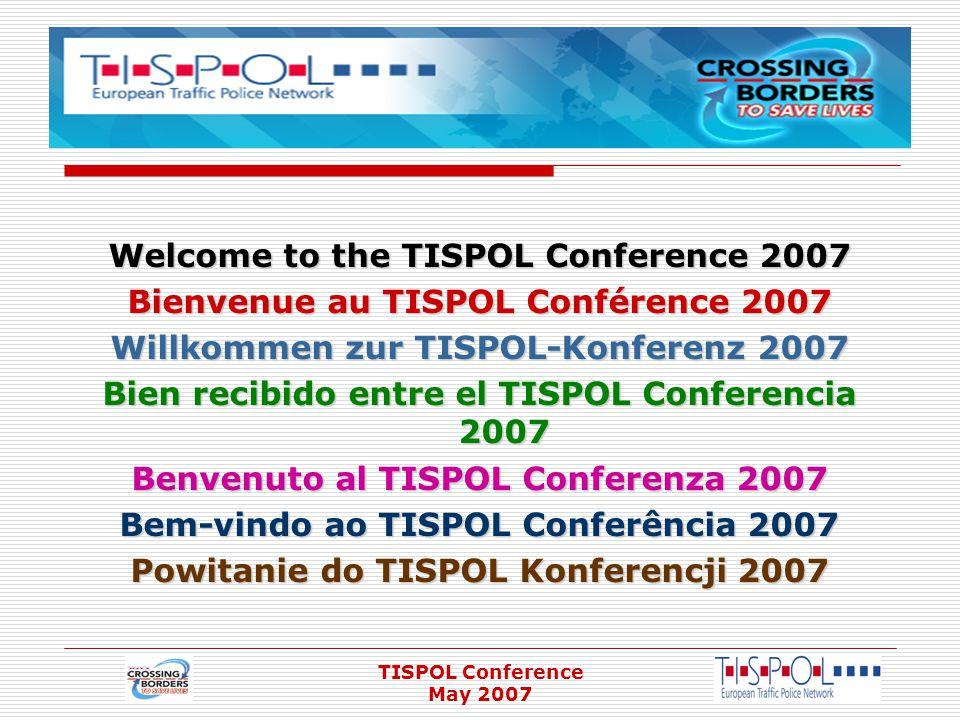 TISPOL Conference May 2007 Welcome to the TISPOL Conference 2007 Bienvenue au TISPOL Conférence 2007 Willkommen zur TISPOL-Konferenz 2007 Bien recibid
