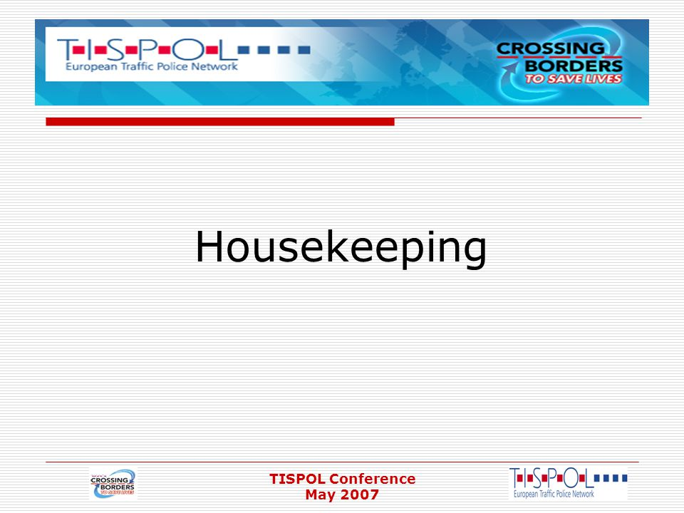 TISPOL Conference May 2007 Housekeeping