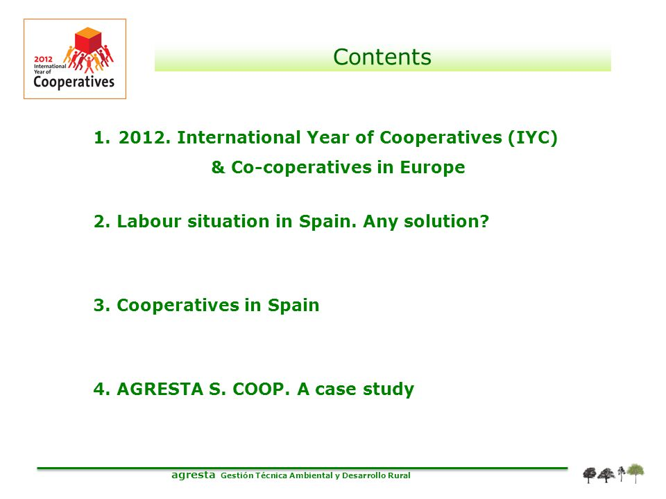 agresta Gestión Técnica Ambiental y Desarrollo Rural Contents 1.2012. International Year of Cooperatives (IYC) & Co-coperatives in Europe 2. Labour si