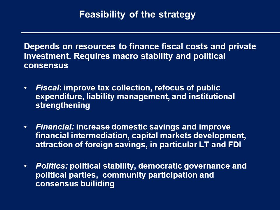 Feasibility of the strategy Depends on resources to finance fiscal costs and private investment.