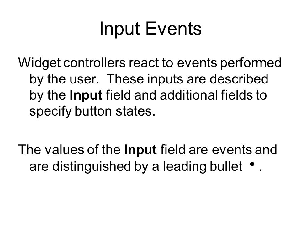 Input Events Widget controllers react to events performed by the user. These inputs are described by the Input field and additional fields to specify