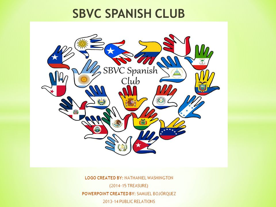 SBVC SPANISH CLUB LOGO CREATED BY: NATHANIEL WASHINGTON (2014-15 TREASURE) POWERPOINT CREATED BY: SAMUEL BOJÓRQUEZ 2013-14 PUBLIC RELATIONS