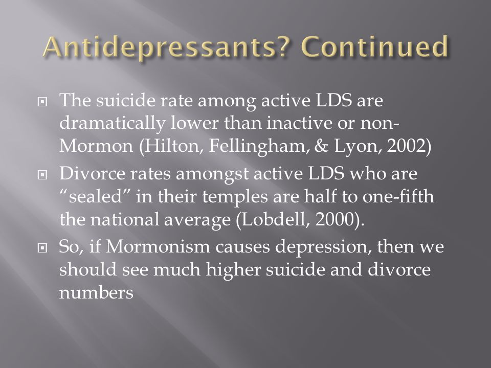  The suicide rate among active LDS are dramatically lower than inactive or non- Mormon (Hilton, Fellingham, & Lyon, 2002)  Divorce rates amongst active LDS who are sealed in their temples are half to one-fifth the national average (Lobdell, 2000).