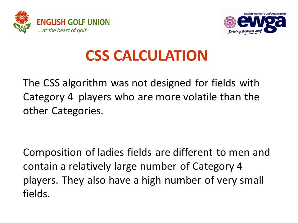 CSS CALCULATION The CSS algorithm was not designed for fields with Category 4 players who are more volatile than the other Categories. Composition of