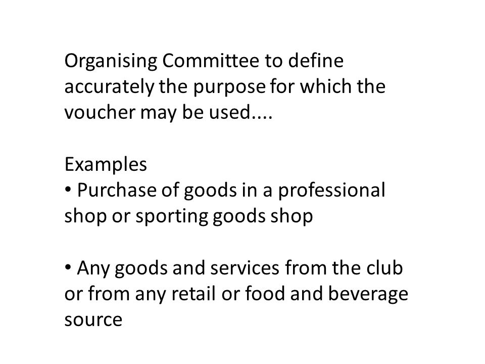 Organising Committee to define accurately the purpose for which the voucher may be used.... Examples Purchase of goods in a professional shop or sport