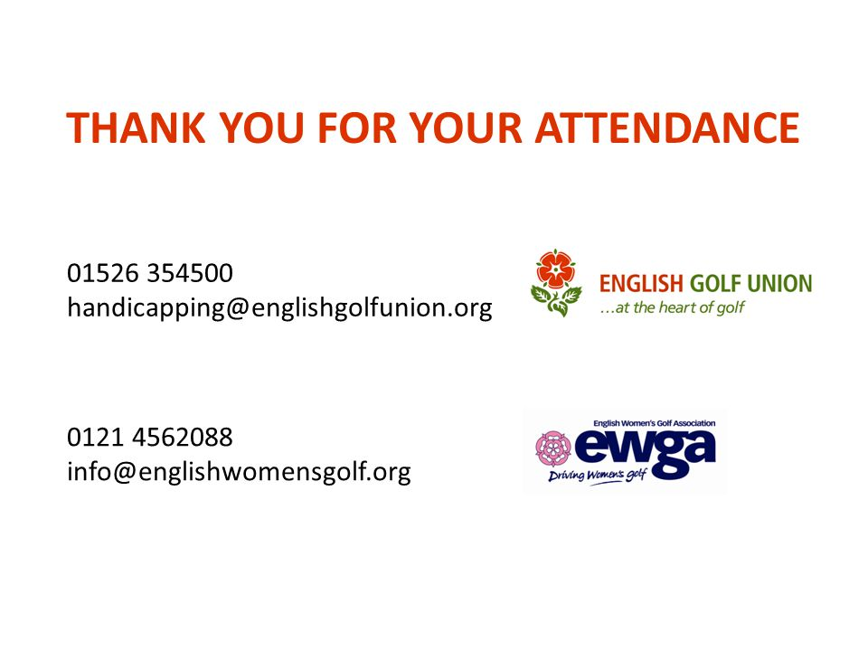 THANK YOU FOR YOUR ATTENDANCE 01526 354500 handicapping@englishgolfunion.org 0121 4562088 info@englishwomensgolf.org
