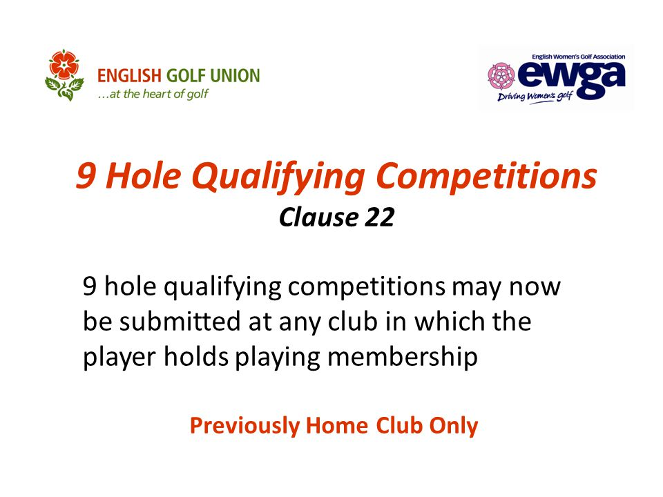 9 Hole Qualifying Competitions Clause 22 9 hole qualifying competitions may now be submitted at any club in which the player holds playing membership