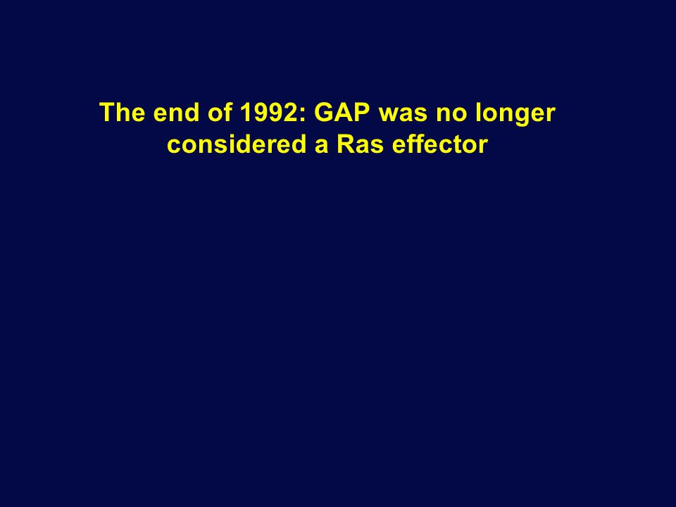 The end of 1992: GAP was no longer considered a Ras effector