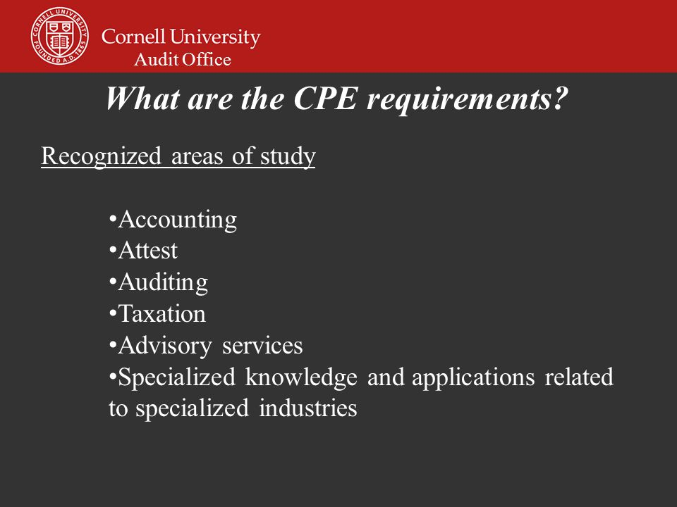 Audit Office Recognized areas of study Accounting Attest Auditing Taxation Advisory services Specialized knowledge and applications related to specialized industries What are the CPE requirements