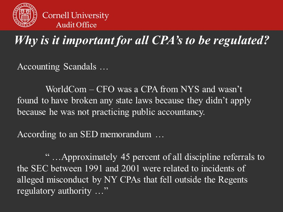 Audit Office Accounting Scandals … WorldCom – CFO was a CPA from NYS and wasn't found to have broken any state laws because they didn't apply because he was not practicing public accountancy.