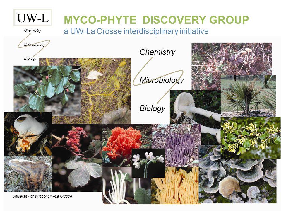UW-L Chemistry Microbiology Biology MYCO-PHYTE DISCOVERY GROUP a UW-La Crosse interdisciplinary initiative Chemistry Microbiology Biology University o