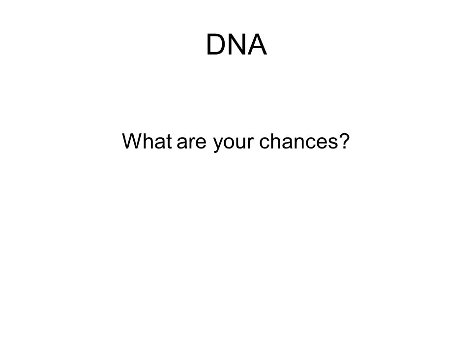 DNA What are your chances