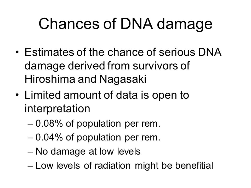 Chances of DNA damage Estimates of the chance of serious DNA damage derived from survivors of Hiroshima and Nagasaki Limited amount of data is open to