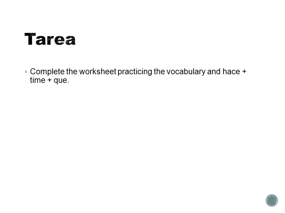  Complete the worksheet practicing the vocabulary and hace + time + que.