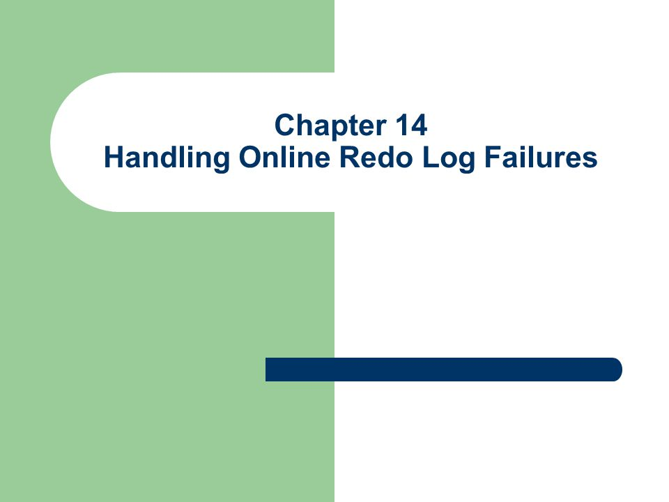 Chapter 14 Handling Online Redo Log Failures