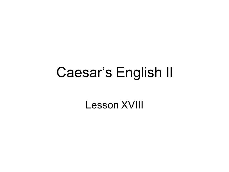 Caesar's English II Lesson XVIII