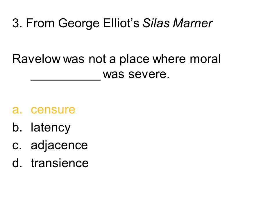 3. From George Elliot's Silas Marner Ravelow was not a place where moral __________ was severe.