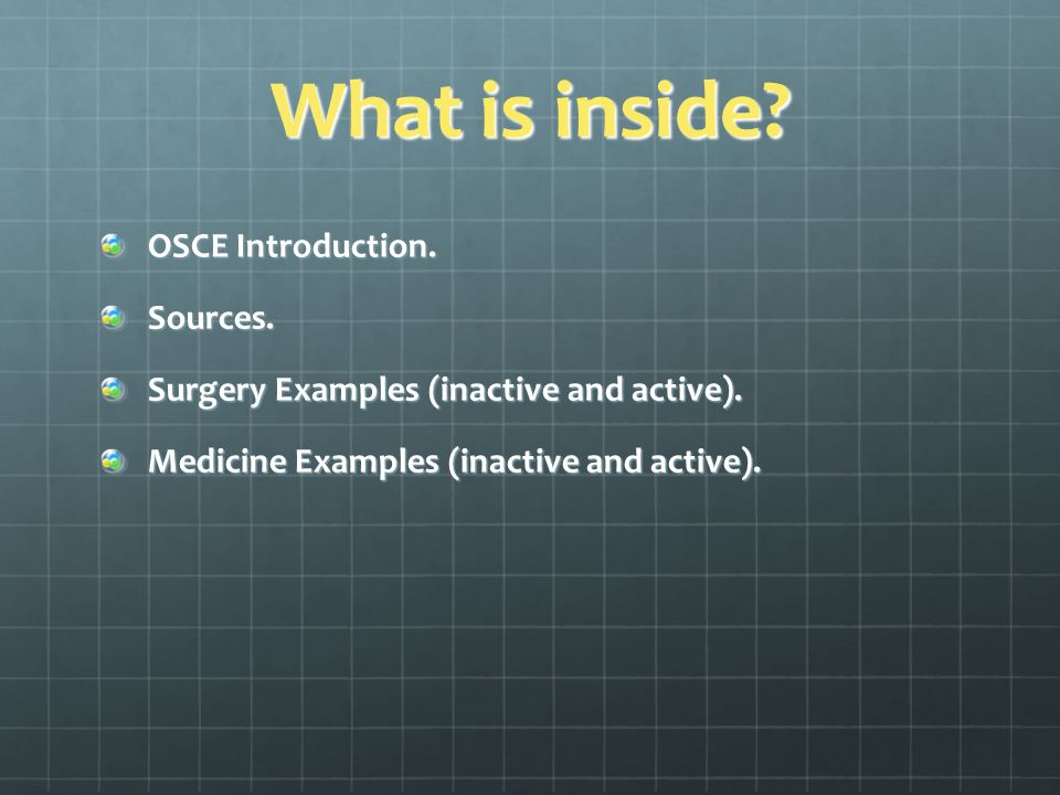 What is inside. OSCE Introduction. Sources. Surgery Examples (inactive and active).