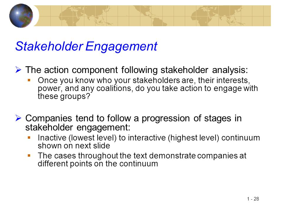 1 - 28 Stakeholder Engagement  The action component following stakeholder analysis:  Once you know who your stakeholders are, their interests, power