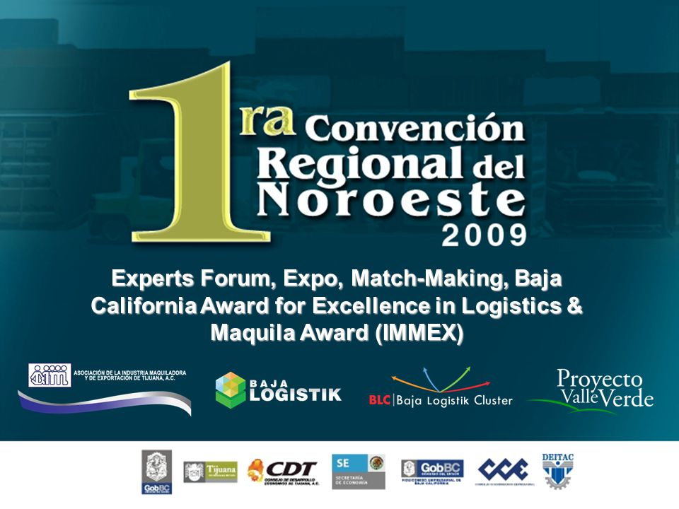 Experts Forum, Expo, Match-Making, Baja California Award for Excellence in Logistics & Maquila Award (IMMEX)