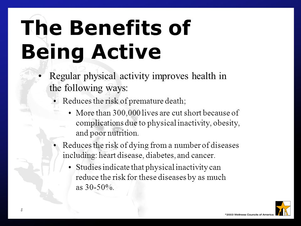 9 The Benefits of Being Active Physical activity improves your health.
