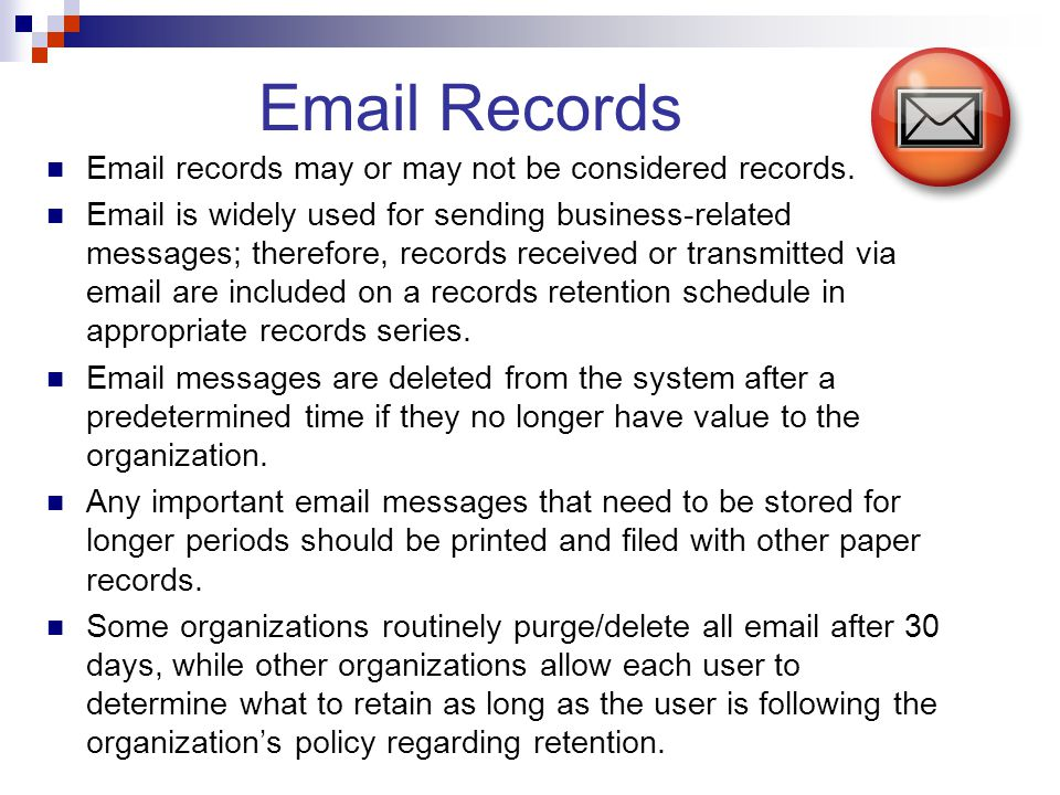 Email records may or may not be considered records. Email is widely used for sending business-related messages; therefore, records received or transmi