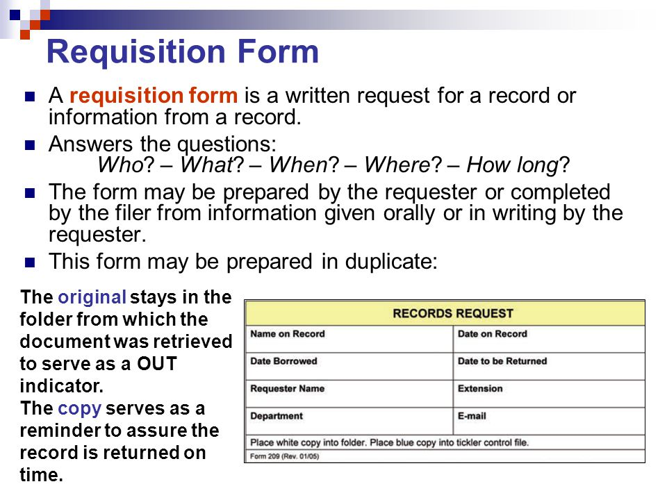 Requisition Form A requisition form is a written request for a record or information from a record. Answers the questions: Who? – What? – When? – Wher