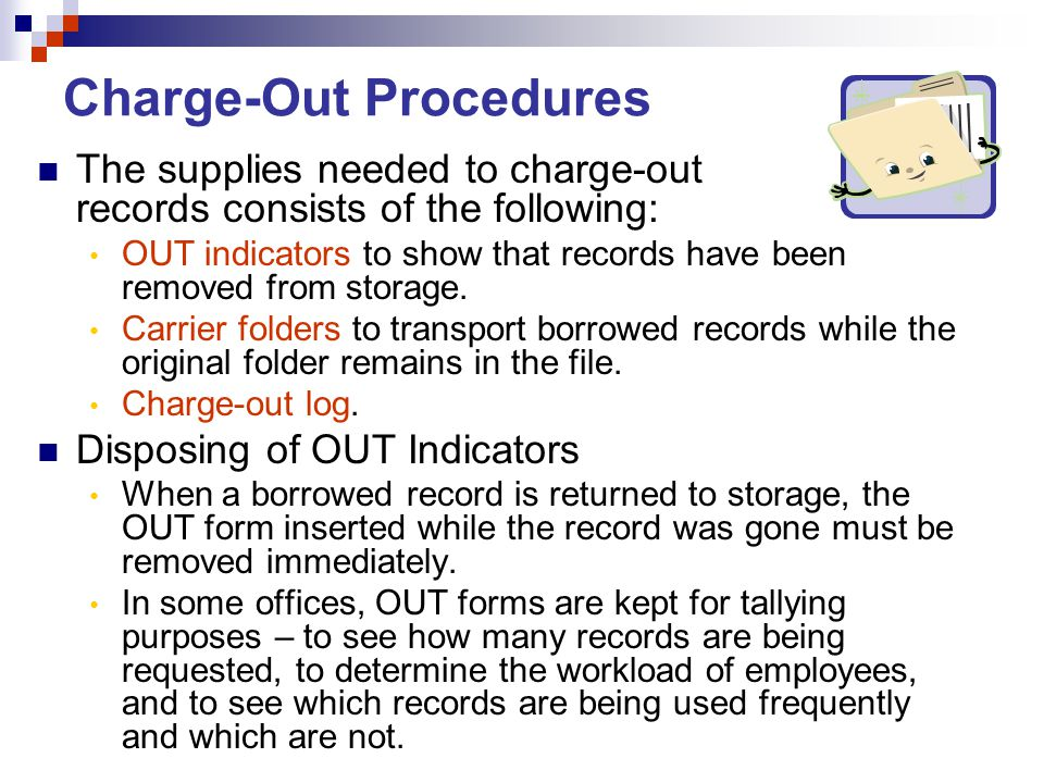 The supplies needed to charge-out records consists of the following: OUT indicators to show that records have been removed from storage. Carrier folde