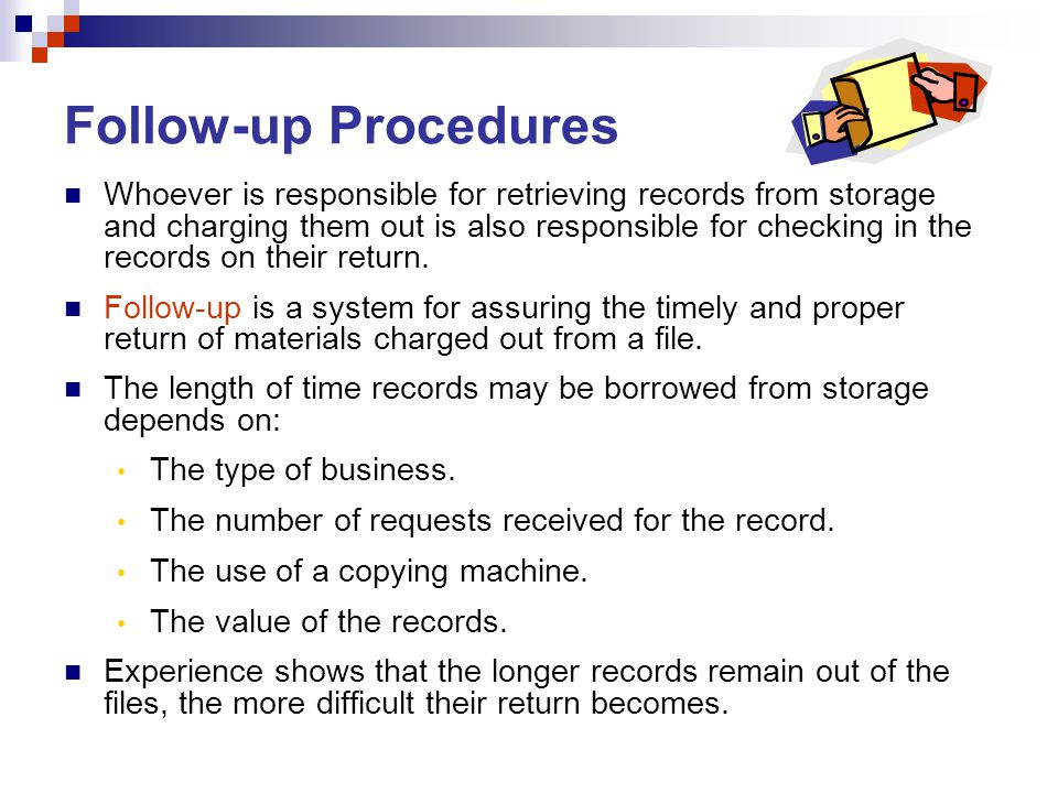 Follow-up Procedures Whoever is responsible for retrieving records from storage and charging them out is also responsible for checking in the records on their return.