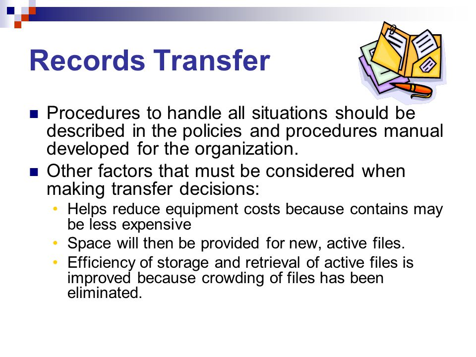 Records Transfer Procedures to handle all situations should be described in the policies and procedures manual developed for the organization.