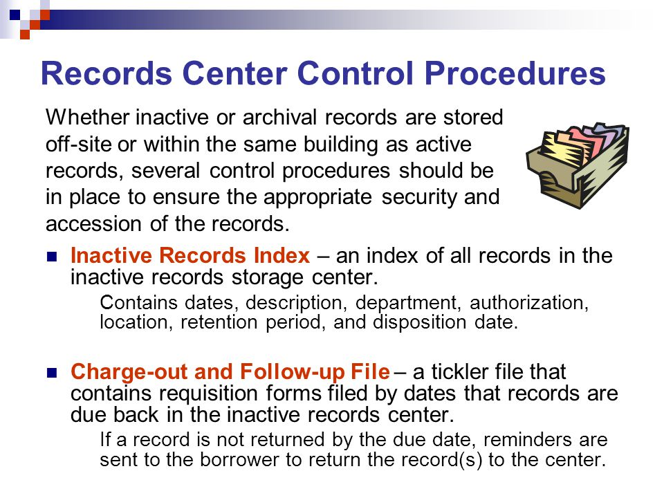 Records Center Control Procedures Inactive Records Index – an index of all records in the inactive records storage center. Contains dates, description