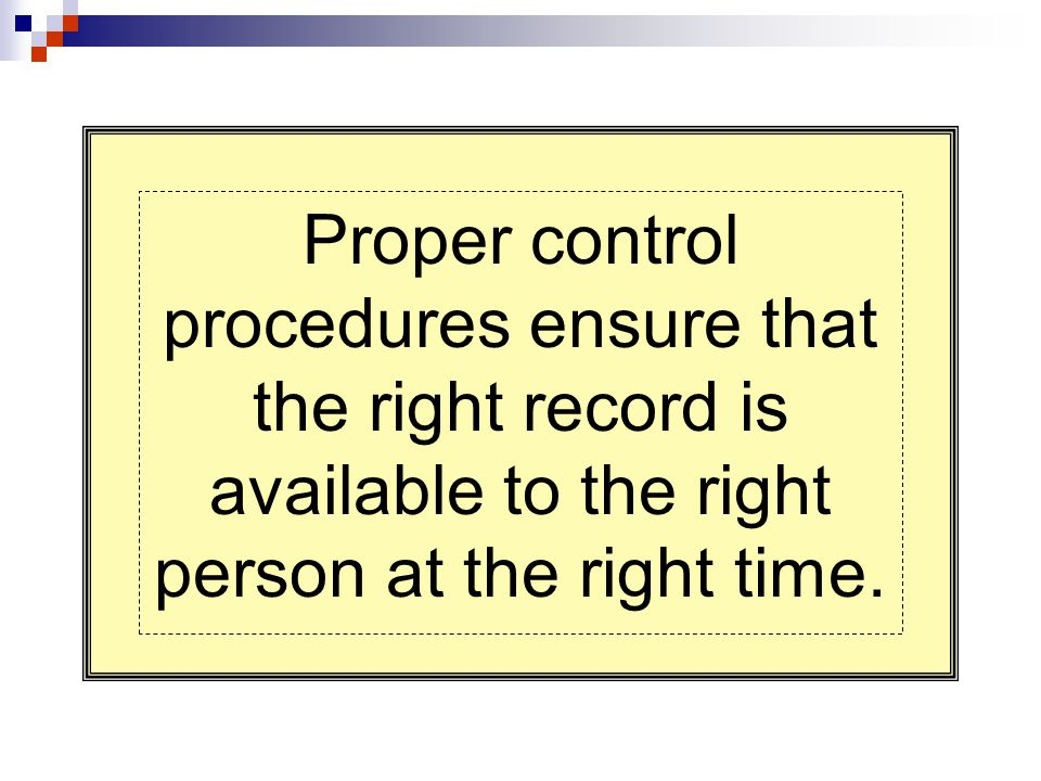 Proper control procedures ensure that the right record is available to the right person at the right time.