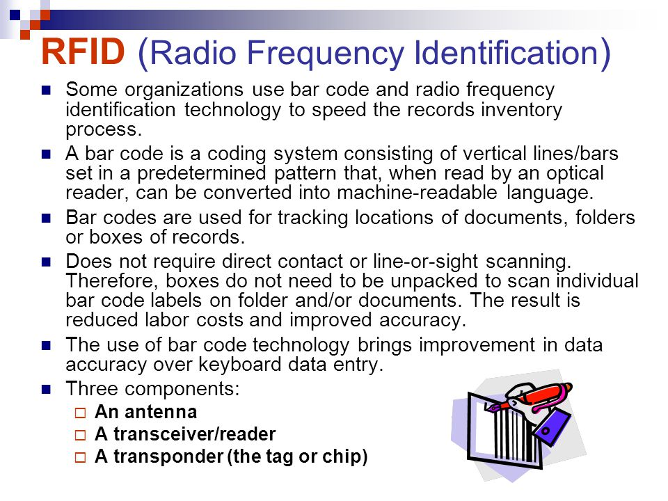 RFID ( Radio Frequency Identification ) Some organizations use bar code and radio frequency identification technology to speed the records inventory process.