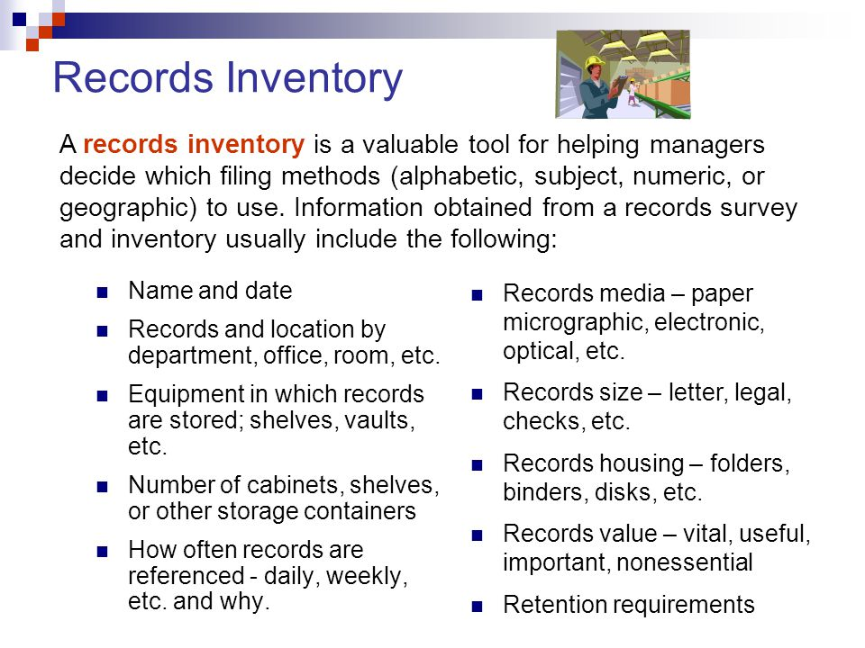 Records Inventory Name and date Records and location by department, office, room, etc. Equipment in which records are stored; shelves, vaults, etc. Nu