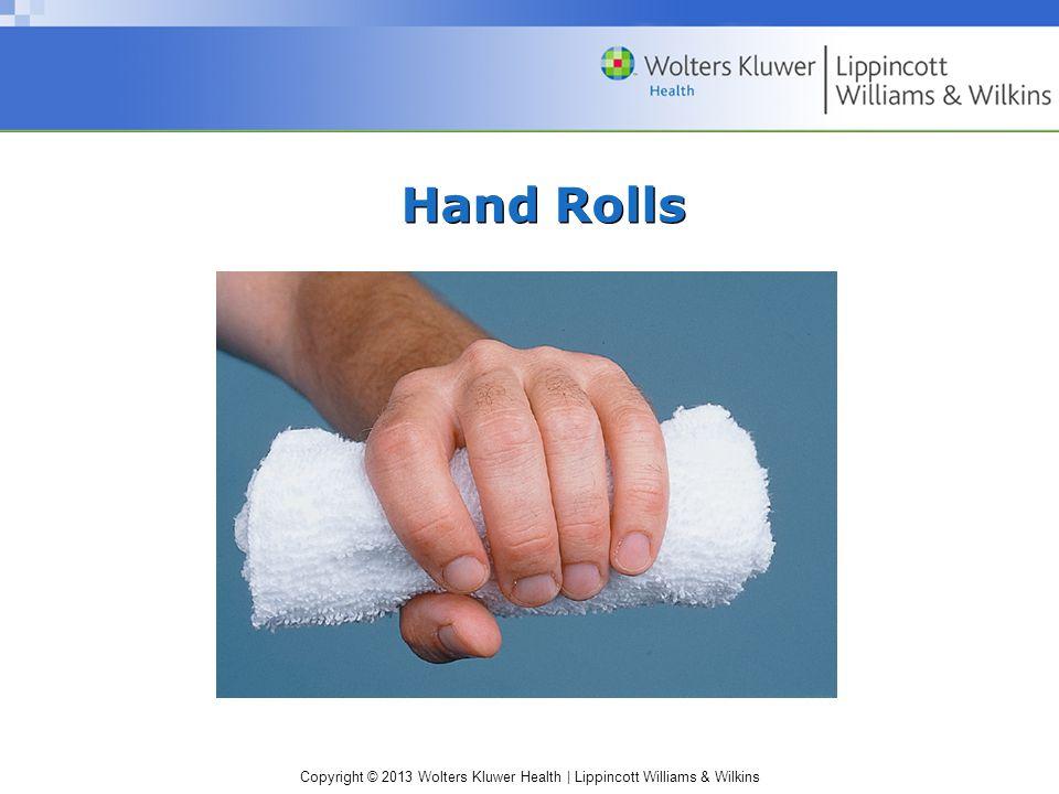 Copyright © 2013 Wolters Kluwer Health | Lippincott Williams & Wilkins Hand Rolls