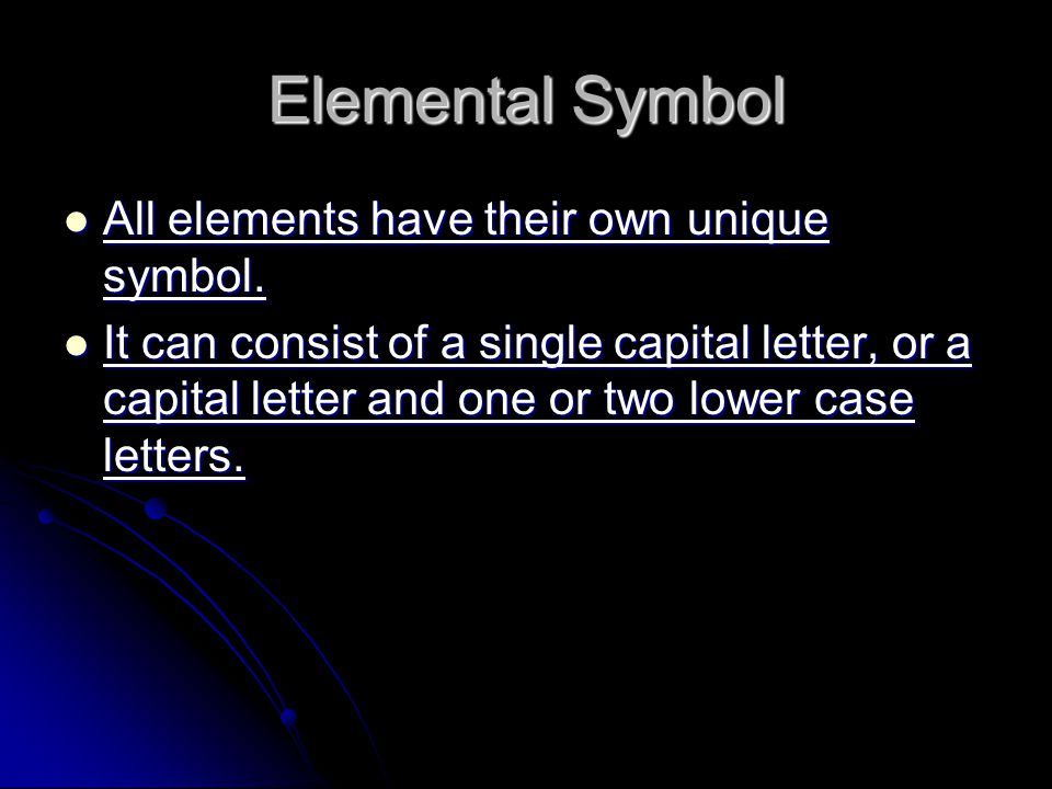 All elements have their own unique symbol. All elements have their own unique symbol. It can consist of a single capital letter, or a capital letter a