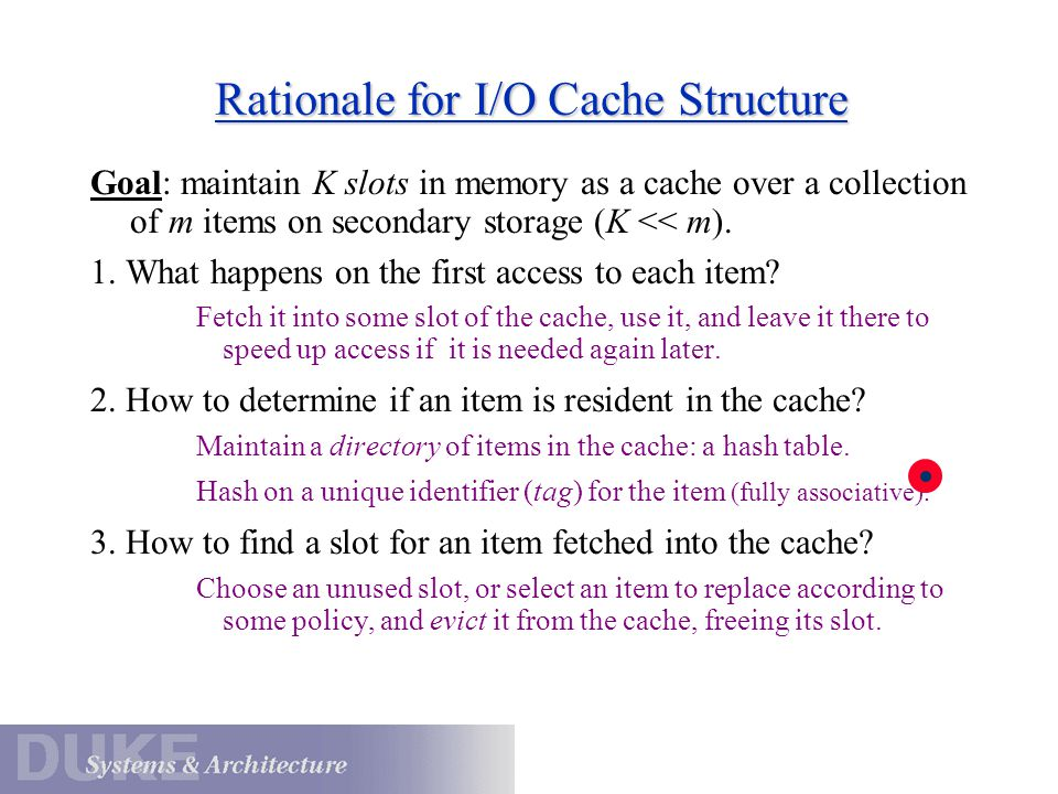 Rationale for I/O Cache Structure Goal: maintain K slots in memory as a cache over a collection of m items on secondary storage (K << m).