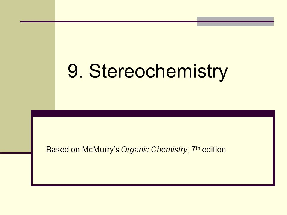 9. Stereochemistry Based on McMurry's Organic Chemistry, 7 th edition
