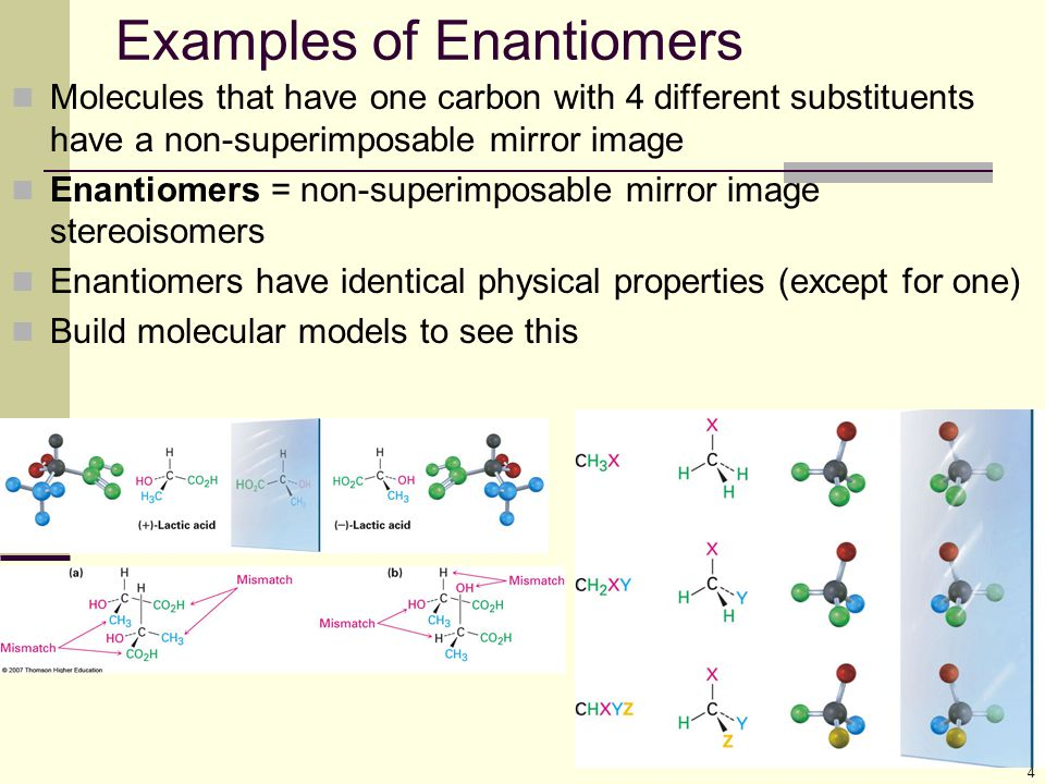4 Examples of Enantiomers Molecules that have one carbon with 4 different substituents have a non-superimposable mirror image Enantiomers = non-superi