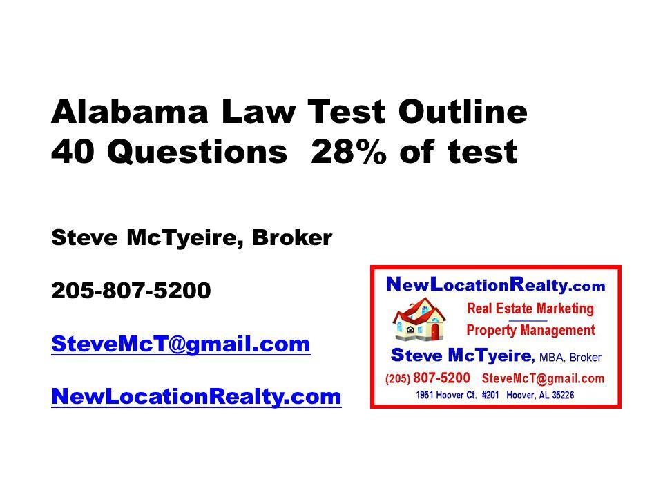 Alabama Law Test Outline 40 Questions 28% of test Steve McTyeire, Broker 205-807-5200 SteveMcT@gmail.com NewLocationRealty.com