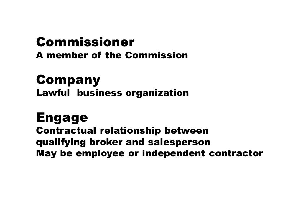 Commissioner A member of the Commission Company Lawful business organization Engage Contractual relationship between qualifying broker and salesperson May be employee or independent contractor