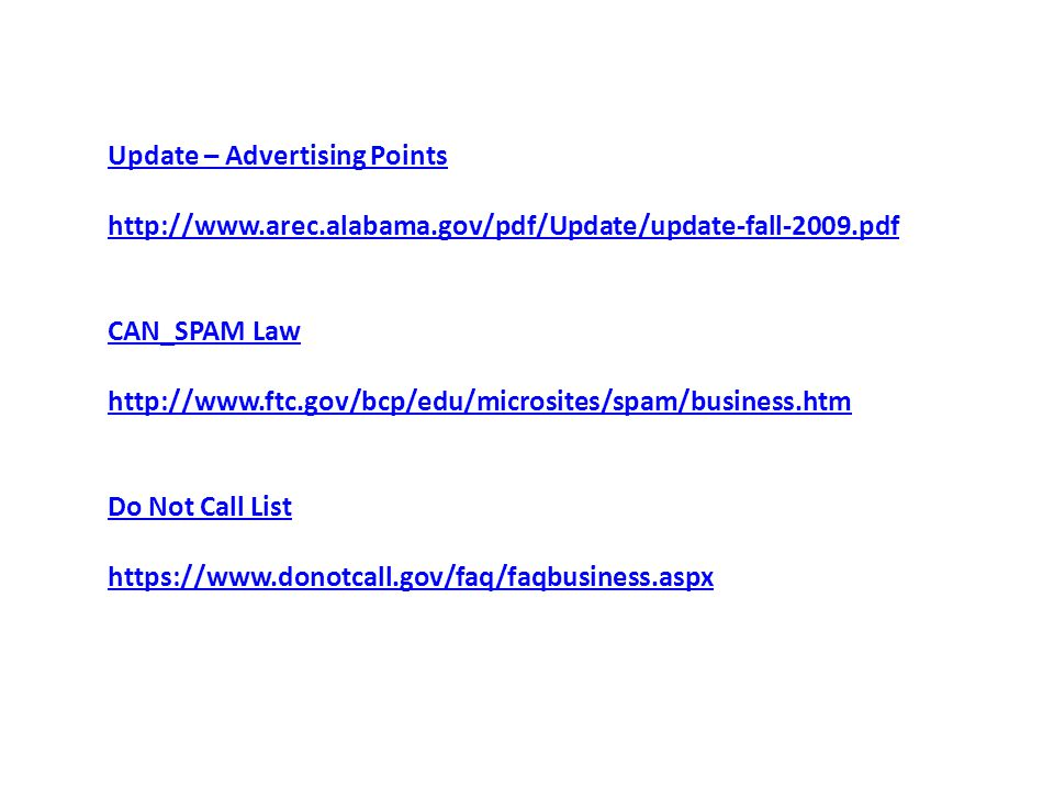 Update – Advertising Points http://www.arec.alabama.gov/pdf/Update/update-fall-2009.pdf CAN_SPAM Law http://www.ftc.gov/bcp/edu/microsites/spam/business.htm Do Not Call List https://www.donotcall.gov/faq/faqbusiness.aspx