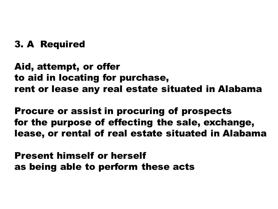 3. A Required Aid, attempt, or offer to aid in locating for purchase, rent or lease any real estate situated in Alabama Procure or assist in procuring