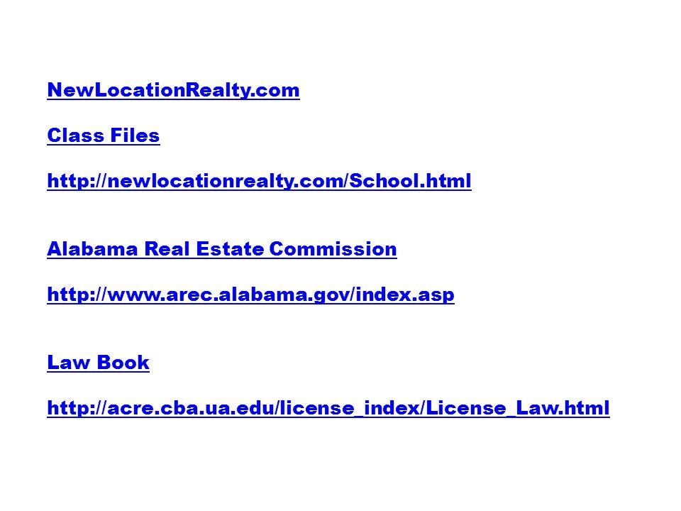 NewLocationRealty.com Class Files http://newlocationrealty.com/School.html Alabama Real Estate Commission http://www.arec.alabama.gov/index.asp Law Book http://acre.cba.ua.edu/license_index/License_Law.html