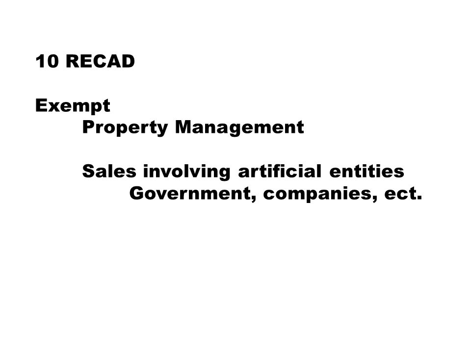 10 RECAD Exempt Property Management Sales involving artificial entities Government, companies, ect.